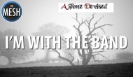 I&#8217;m With the Band: A Time Devised